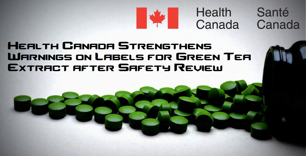 Health Canada Strengthens Warnings on Labels for Green Tea Extract