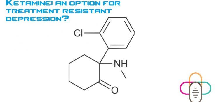 Ketamine: an option for treatment resistant depression?